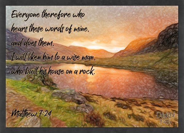 Bible verses about wisdom Matthew 7:24 from DelightfulPaths.com